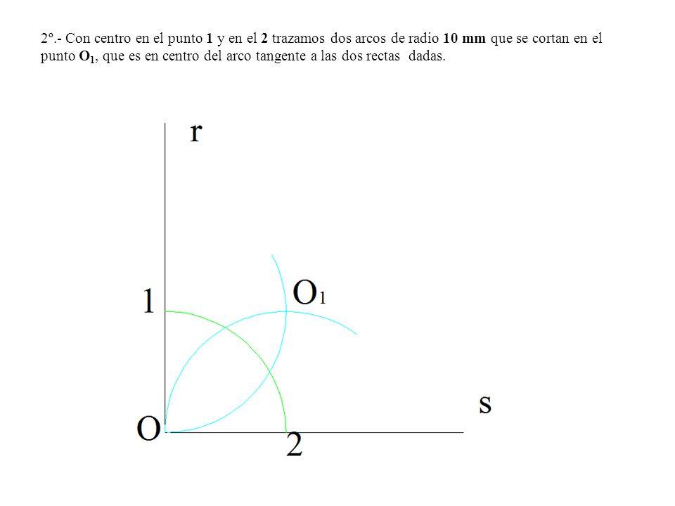 2º.- Con centro en el punto 1 y en el 2 trazamos dos arcos de radio 10 mm que se cortan en el punto O 1, que es en centro del arco tangente a las dos