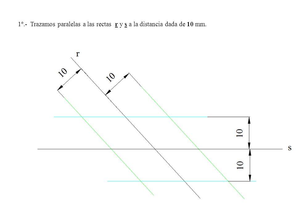 1º.- Trazamos paralelas a las rectas r y s a la distancia dada de 10 mm.