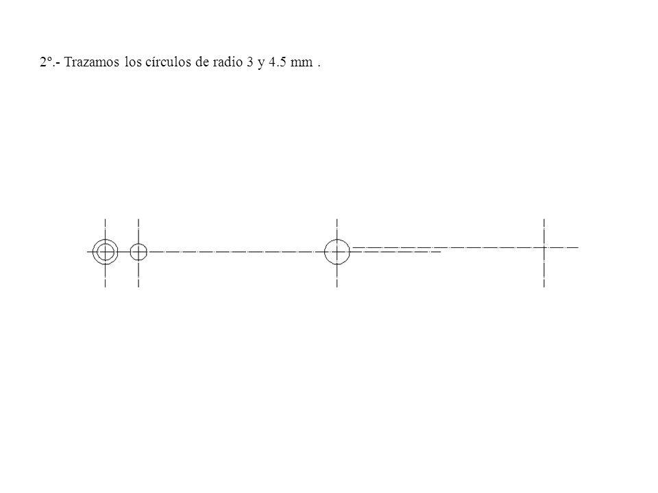 2º.- Trazamos los círculos de radio 3 y 4.5 mm.