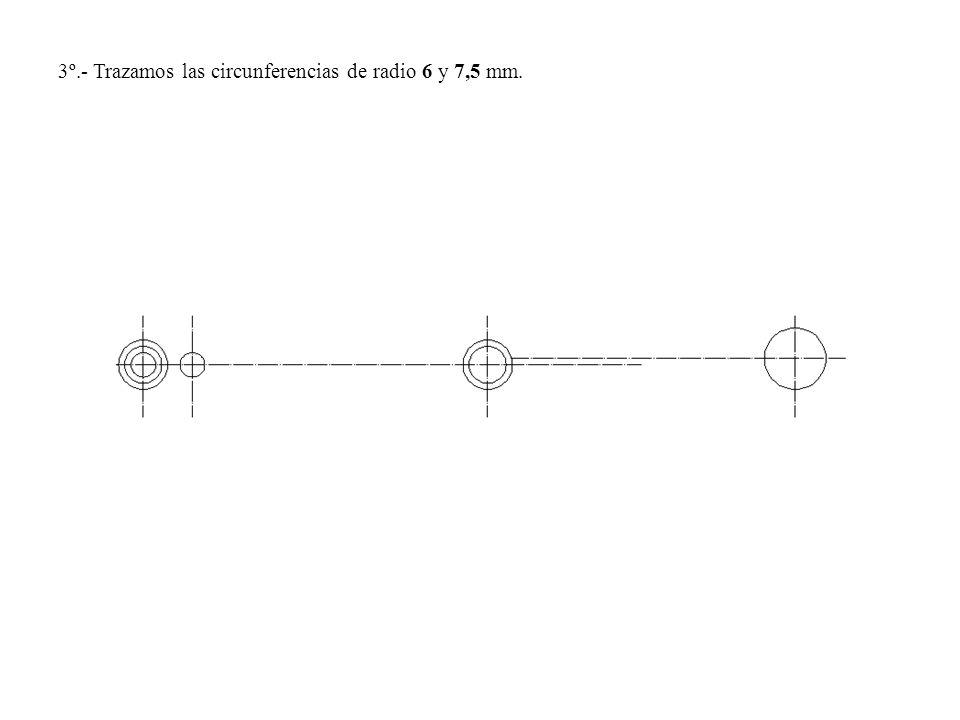 3º.- Trazamos las circunferencias de radio 6 y 7,5 mm.