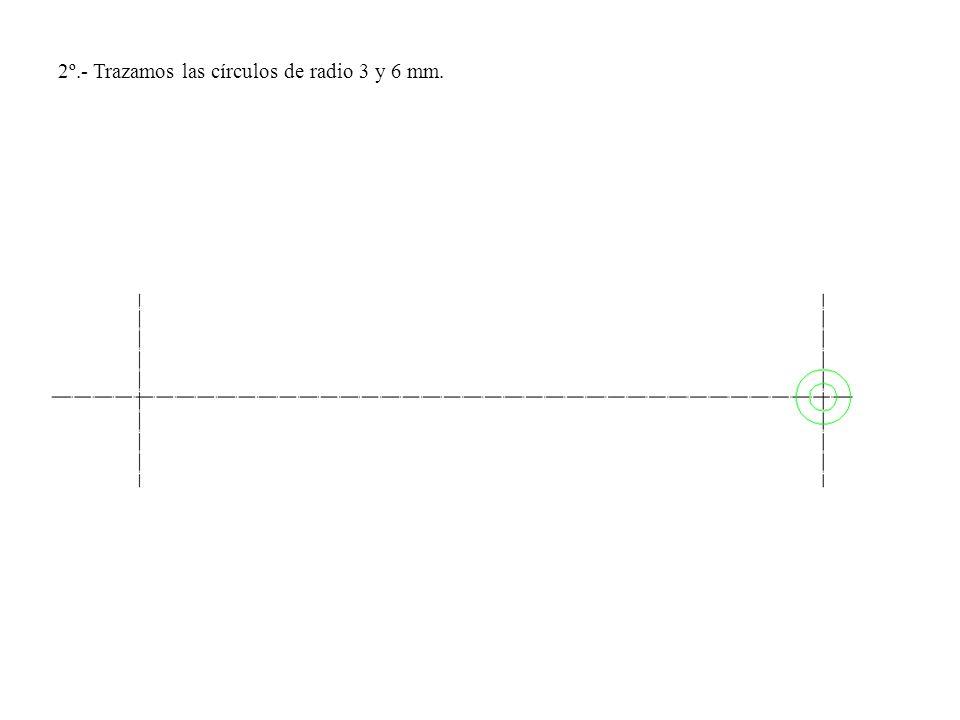 2º.- Trazamos las círculos de radio 3 y 6 mm.