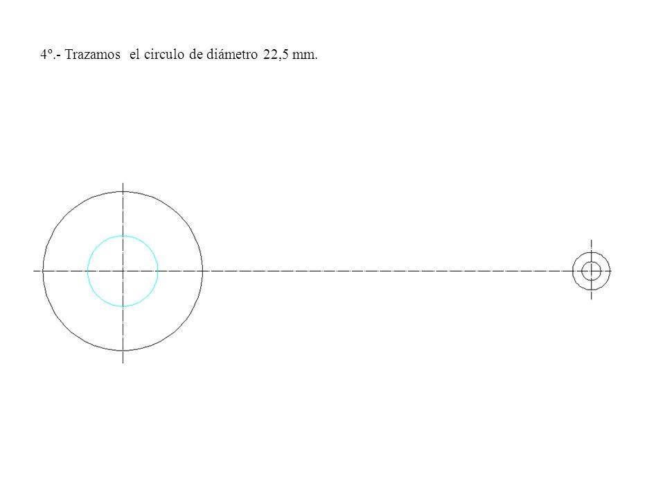 4º.- Trazamos el circulo de diámetro 22,5 mm.