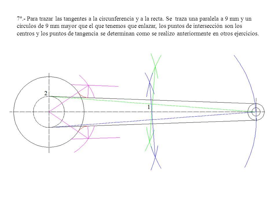7º.- Para trazar las tangentes a la circunferencia y a la recta. Se traza una paralela a 9 mm y un círculos de 9 mm mayor que el que tenemos que enlaz