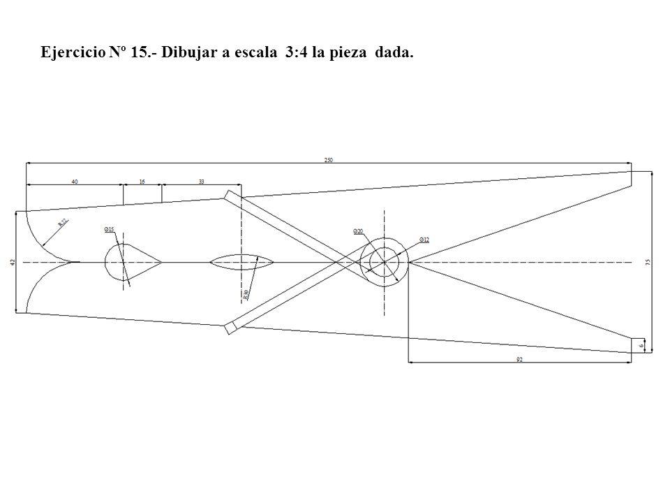 Ejercicio Nº 15.- Dibujar a escala 3:4 la pieza dada.