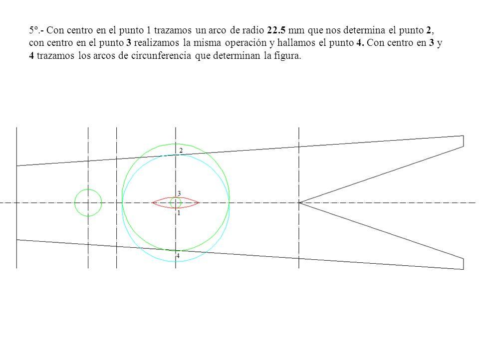 5º.- Con centro en el punto 1 trazamos un arco de radio 22.5 mm que nos determina el punto 2, con centro en el punto 3 realizamos la misma operación y