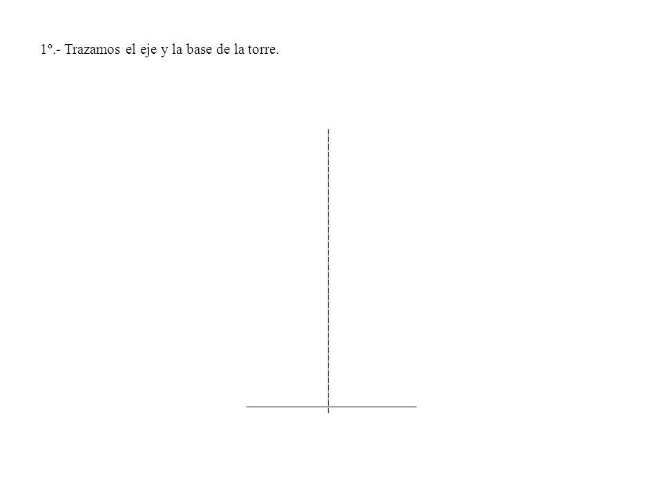 1º.- Trazamos el eje y la base de la torre.