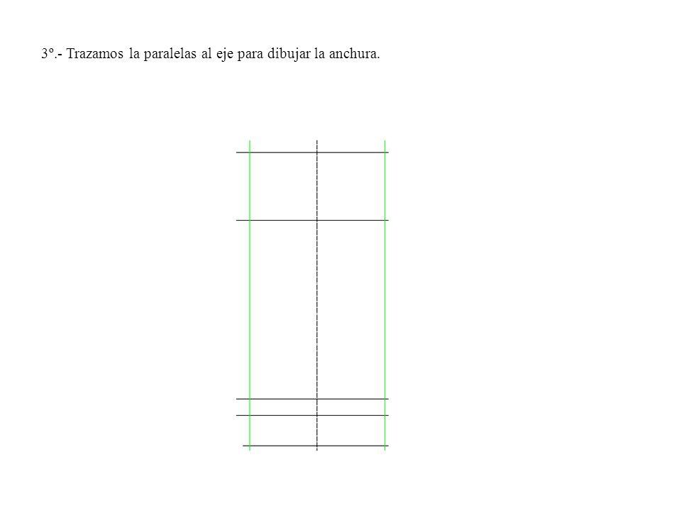 3º.- Trazamos la paralelas al eje para dibujar la anchura.
