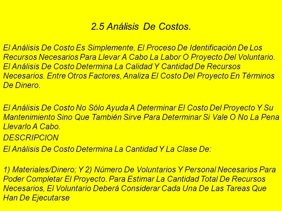2.5 Análisis De Costos. El Análisis De Costo Es Simplemente, El Proceso De Identificación De Los Recursos Necesarios Para Llevar A Cabo La Labor O Pro