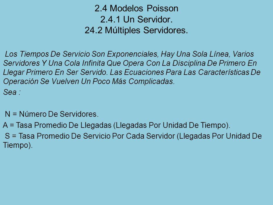 2.4 Modelos Poisson 2.4.1 Un Servidor. 24.2 Múltiples Servidores. Los Tiempos De Servicio Son Exponenciales, Hay Una Sola Línea, Varios Servidores Y U
