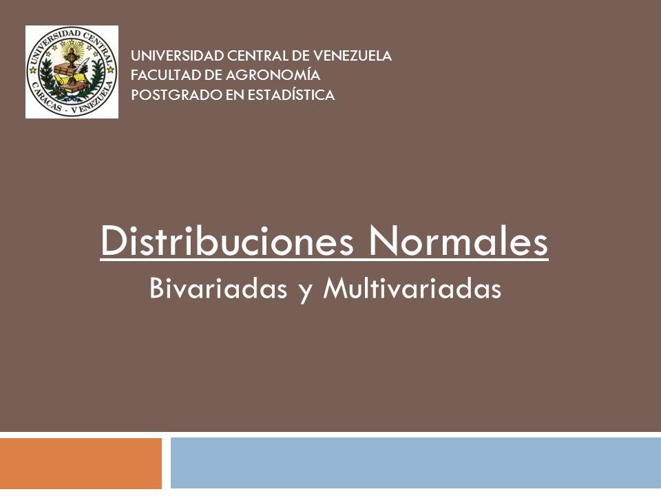 UNIVERSIDAD CENTRAL DE VENEZUELA FACULTAD DE AGRONOMÍA POSTGRADO EN ESTADÍSTICA Distribuciones Normales Bivariadas y Multivariadas