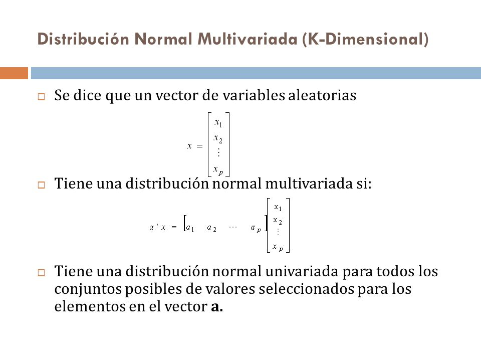 Se dice que un vector de variables aleatorias Tiene una distribución normal multivariada si: Tiene una distribución normal univariada para todos los c