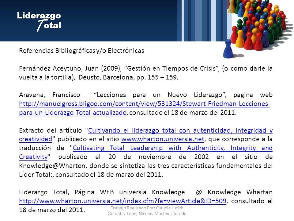 Liderazgo otal T Referencias Bibliográficas y/o Electrónicas Fernández Aceytuno, Juan (2009), Gestión en Tiempos de Crisis, (o como darle la vuelta a