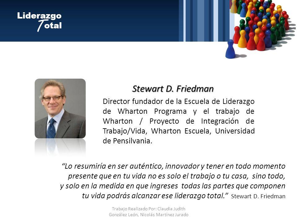 Liderazgo otal T Stewart D. Friedman Lo resumiría en ser auténtico, innovador y tener en todo momento presente que en tu vida no es solo el trabajo o