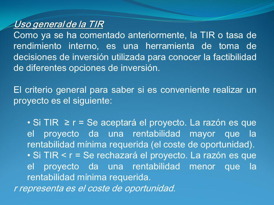 Uso general de la TIR Como ya se ha comentado anteriormente, la TIR o tasa de rendimiento interno, es una herramienta de toma de decisiones de inversi