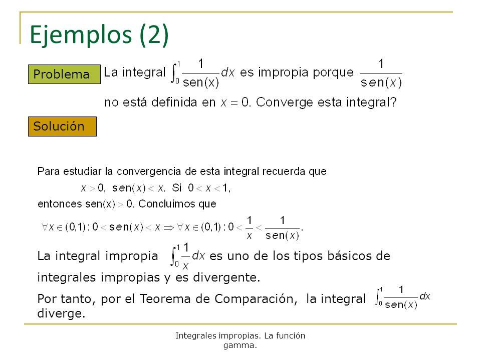 Integrales impropias. La función gamma. Ejemplos (2) La integral impropia es uno de los tipos básicos de integrales impropias y es divergente. Por tan