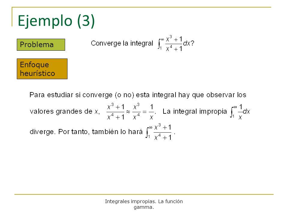 Integrales impropias. La función gamma. Ejemplo (3) Problema Enfoque heurístico