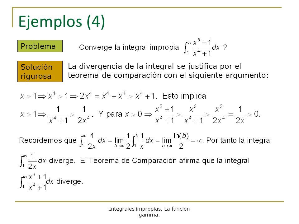 Integrales impropias. La función gamma. Ejemplos (4) Problema Solución rigurosa La divergencia de la integral se justifica por el teorema de comparaci