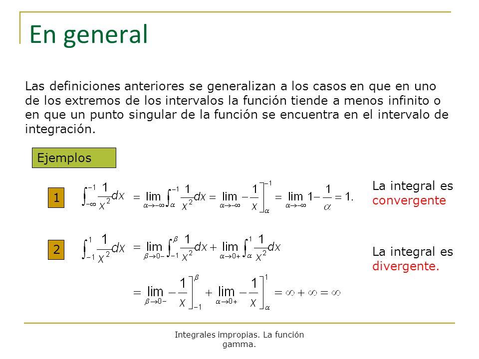 Integrales impropias. La función gamma. En general Las definiciones anteriores se generalizan a los casos en que en uno de los extremos de los interva