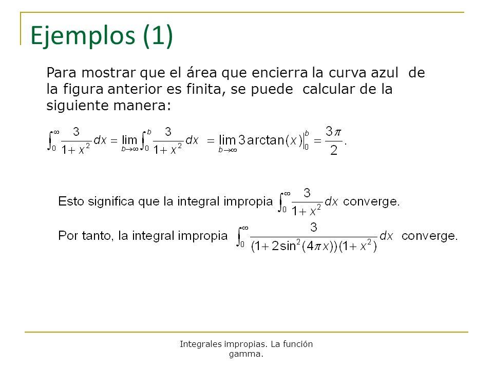 Integrales impropias. La función gamma. Ejemplos (1) Para mostrar que el área que encierra la curva azul de la figura anterior es finita, se puede cal