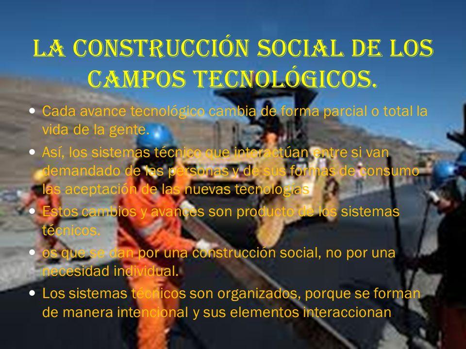CAMPOS TECNICOS Y DIVERSIDAD CULTURAL La construcción social de los campos tecnológicos. La construcción social de los sistemas tecnológicos. Generaci