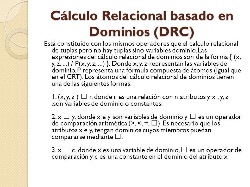 Cálculo Relacional basado en Dominios (DRC) Está constituido con los mismos operadores que el calculo relacional de tuplas pero no hay tuplas sino var