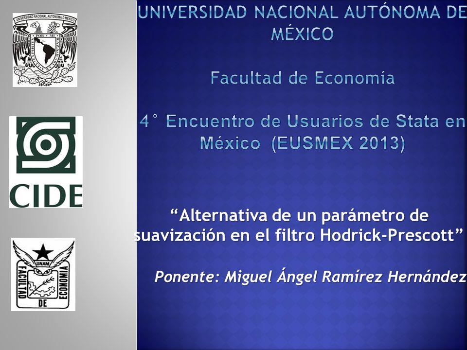Alternativa de un parámetro de suavización en el filtro Hodrick-Prescott Ponente: Miguel Ángel Ramírez Hernández