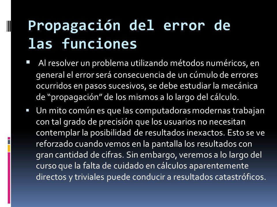 Propagación del error de las funciones Al resolver un problema utilizando métodos numéricos, en general el error será consecuencia de un cúmulo de err