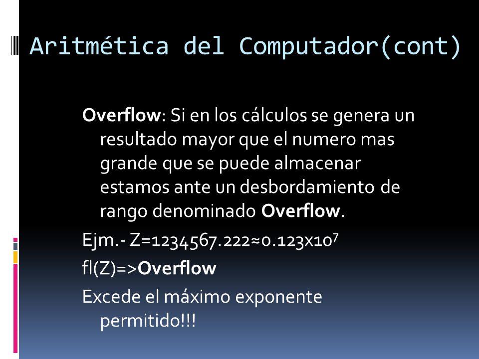 Aritmética del Computador(cont) Overflow: Si en los cálculos se genera un resultado mayor que el numero mas grande que se puede almacenar estamos ante