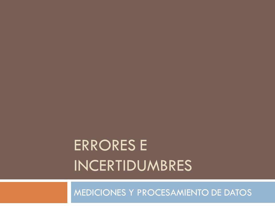ERRORES E INCERTIDUMBRES MEDICIONES Y PROCESAMIENTO DE DATOS