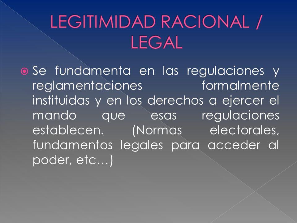 Se fundamenta en las regulaciones y reglamentaciones formalmente instituidas y en los derechos a ejercer el mando que esas regulaciones establecen. (N