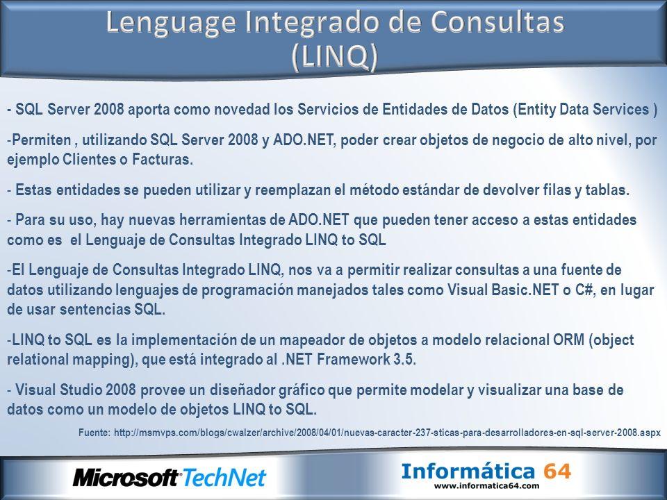 - SQL Server 2008 aporta como novedad los Servicios de Entidades de Datos (Entity Data Services ) - Permiten, utilizando SQL Server 2008 y ADO.NET, poder crear objetos de negocio de alto nivel, por ejemplo Clientes o Facturas.