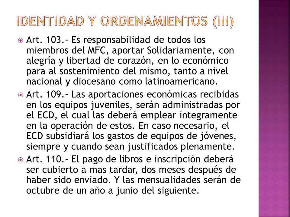 Art. 103.- Es responsabilidad de todos los miembros del MFC, aportar Solidariamente, con alegría y libertad de corazón, en lo económico para al sosten