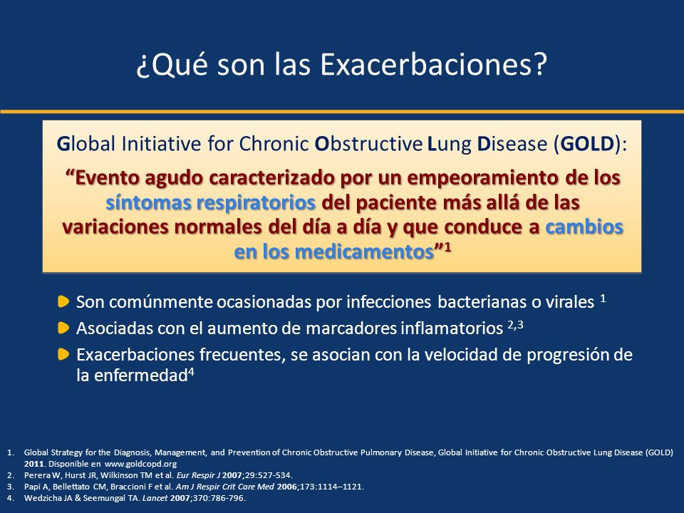 ¿Qué son las Exacerbaciones? Son comúnmente ocasionadas por infecciones bacterianas o virales 1 Asociadas con el aumento de marcadores inflamatorios 2