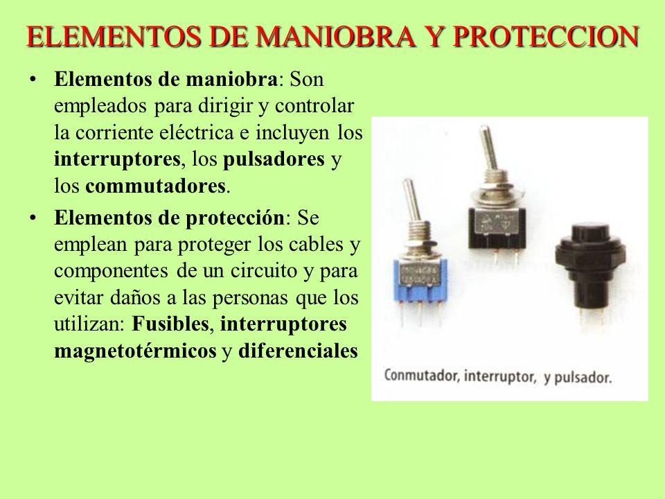 ELEMENTOS DE MANIOBRA Y PROTECCION Elementos de maniobra: Son empleados para dirigir y controlar la corriente eléctrica e incluyen los interruptores,