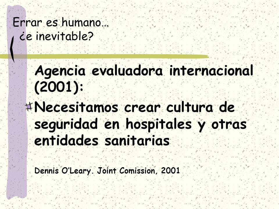 Errar es humano… ¿e inevitable? Agencia evaluadora internacional (2001): Necesitamos crear cultura de seguridad en hospitales y otras entidades sanita