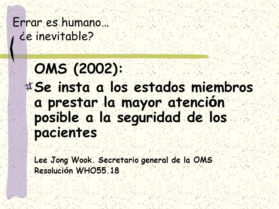 Errar es humano… ¿e inevitable? OMS (2002): Se insta a los estados miembros a prestar la mayor atenci ó n posible a la seguridad de los pacientes Lee