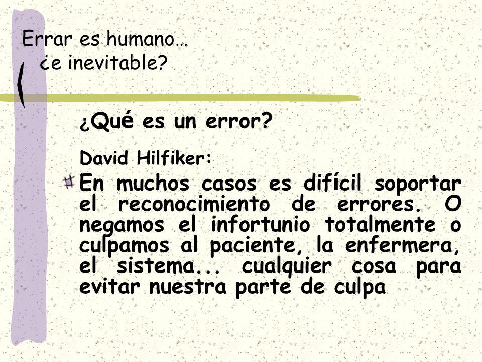 Errar es humano… ¿e inevitable? ¿ Qu é es un error? David Hilfiker: En muchos casos es dif í cil soportar el reconocimiento de errores. O negamos el i
