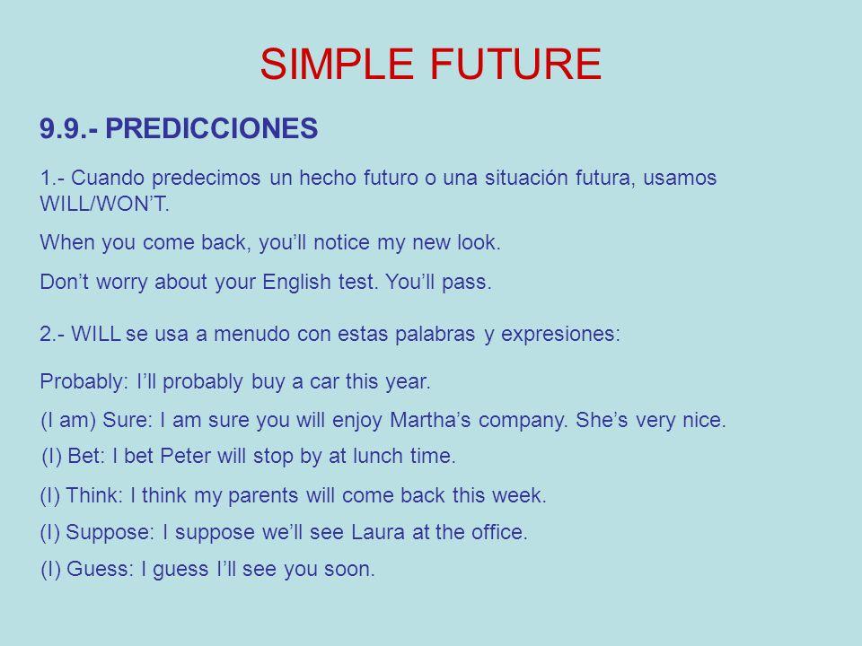 SIMPLE FUTURE Agregando, eliminando o cambiando los componentes de la oración, adaptándolos a la estructura correspondiente del Futuro Simple.