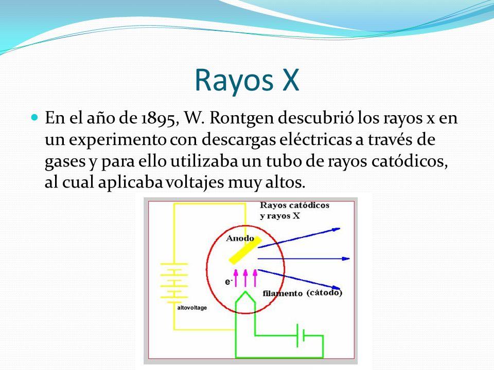 Rayos X En el año de 1895, W. Rontgen descubrió los rayos x en un experimento con descargas eléctricas a través de gases y para ello utilizaba un tubo