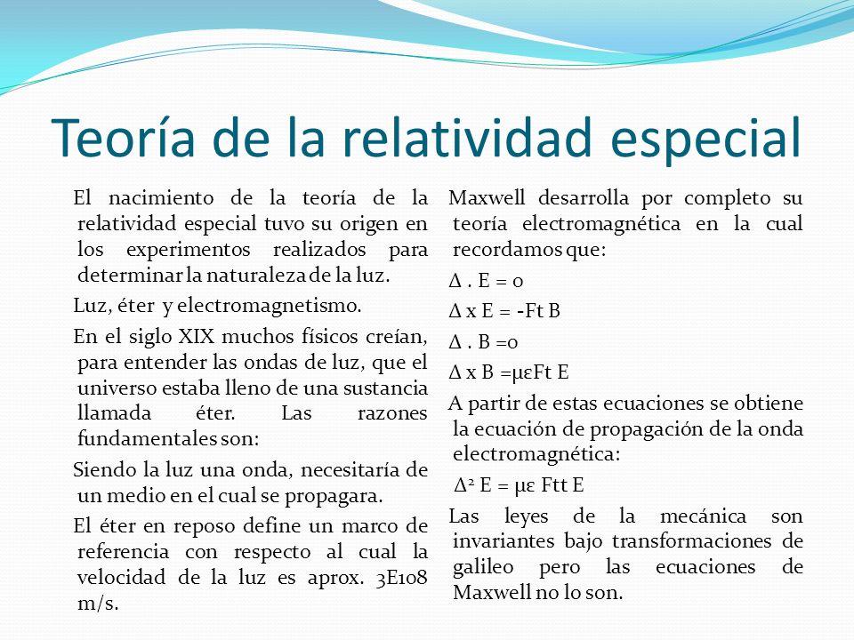 Teoría de la relatividad especial El nacimiento de la teoría de la relatividad especial tuvo su origen en los experimentos realizados para determinar
