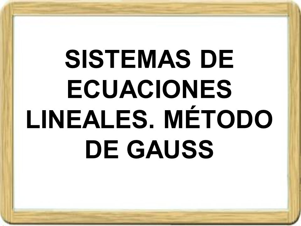 Sistema de ecuaciones lineales Sistema de ecuaciones lineales equivalentes Dado un sistema de ecuaciones si se sustituye una de sus ecuaciones por la suma de esta y una combinación lineal de varias ecuaciones (suma de ecuaciones multiplicadas por números reales distintos de cero), el nuevo sistema obtenido es equivalente Ejemplo.- Dado el sistema de ecuaciones lineales 3 x – 2 y + 3 z = 2(1) 2 x – 5 y + z = - 1(2) 4 x + 2 y – 10 z = - 6(3) Si a la ecuación (1) le sumamos la ecuación (2) multiplicada por 2 y le sumamos la (3), obtenemos el sistema de ecuaciones equivalente 11 x – 10 y – 5 z = - 6 2 x – 5 y + z = - 1 4 x + 2 y – 10 z = - 6