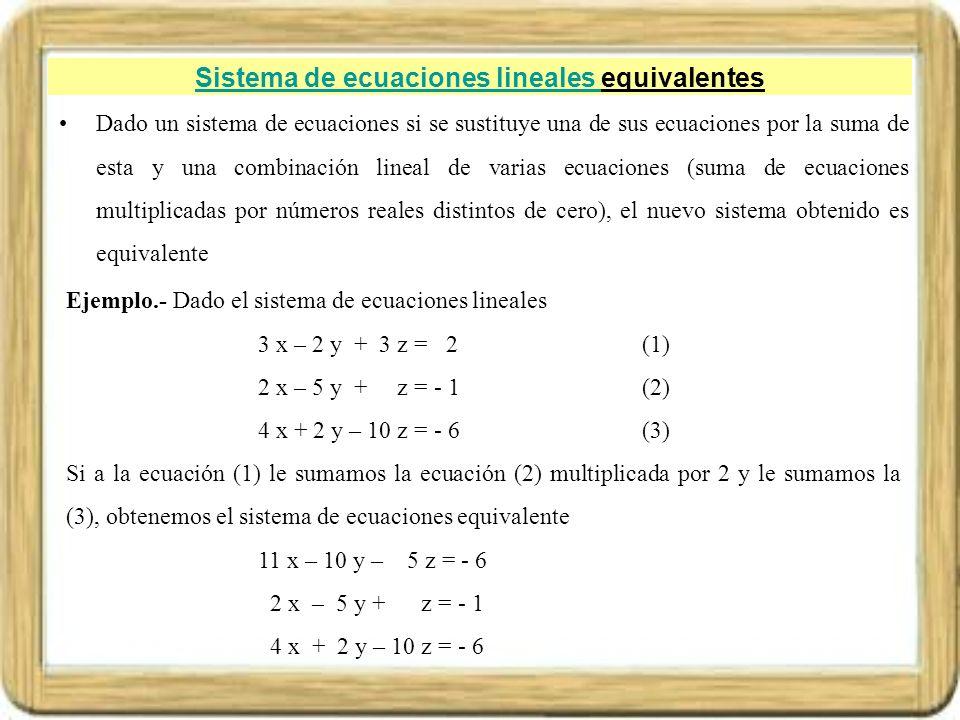 Sistema de ecuaciones lineales Sistema de ecuaciones lineales equivalentes Dado un sistema de ecuaciones si se sustituye una de sus ecuaciones por la