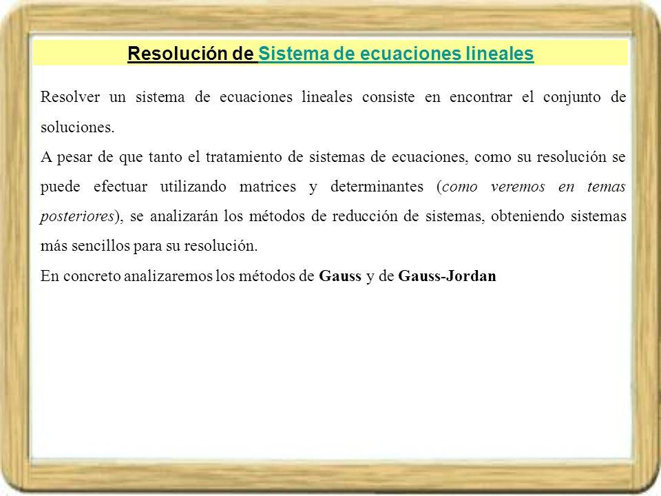 Resolución de Sistema de ecuaciones linealesSistema de ecuaciones lineales Resolver un sistema de ecuaciones lineales consiste en encontrar el conjunt