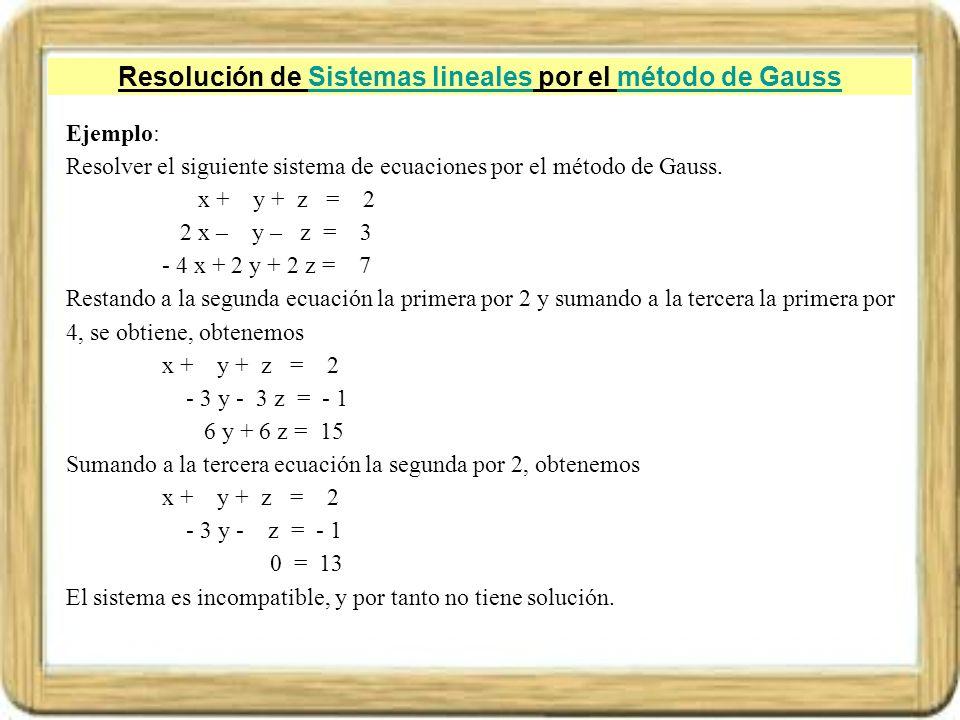 Resolución de Sistemas lineales por el método de GaussSistemas linealesmétodo de Gauss Ejemplo: Resolver el siguiente sistema de ecuaciones por el mét