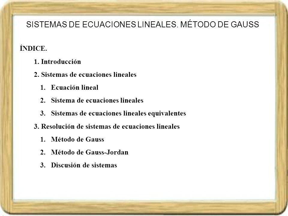 ÍNDICE. 1. Introducción 2. Sistemas de ecuaciones lineales 1.Ecuación lineal 2.Sistema de ecuaciones lineales 3.Sistemas de ecuaciones lineales equiva