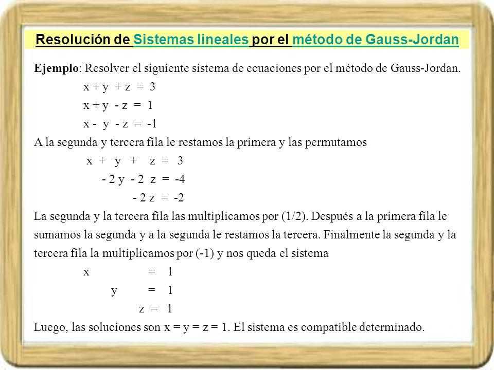 Resolución de Sistemas lineales por el método de Gauss-JordanSistemas linealesmétodo de Gauss-Jordan Ejemplo: Resolver el siguiente sistema de ecuacio
