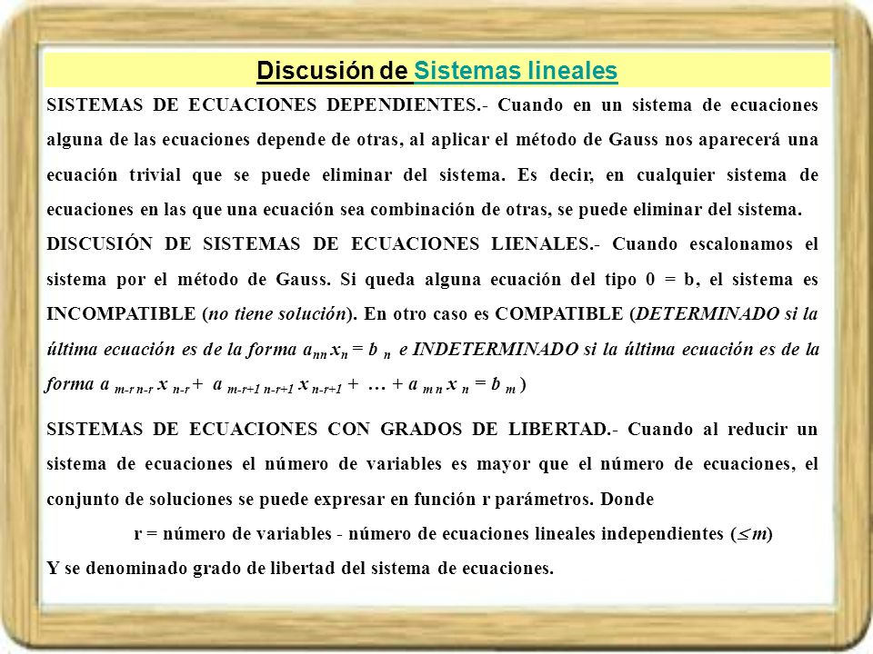 Discusión de Sistemas linealesSistemas lineales SISTEMAS DE ECUACIONES DEPENDIENTES.- Cuando en un sistema de ecuaciones alguna de las ecuaciones depe