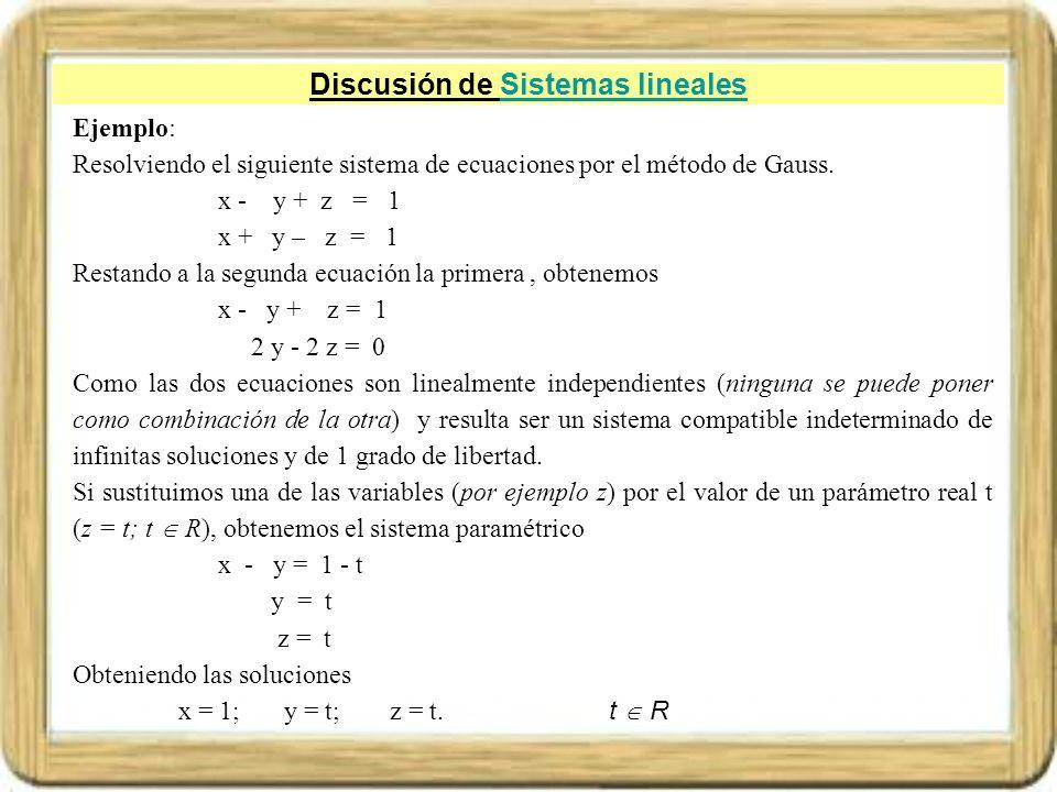 Discusión de Sistemas linealesSistemas lineales Ejemplo: Resolviendo el siguiente sistema de ecuaciones por el método de Gauss. x - y + z = 1 x + y –