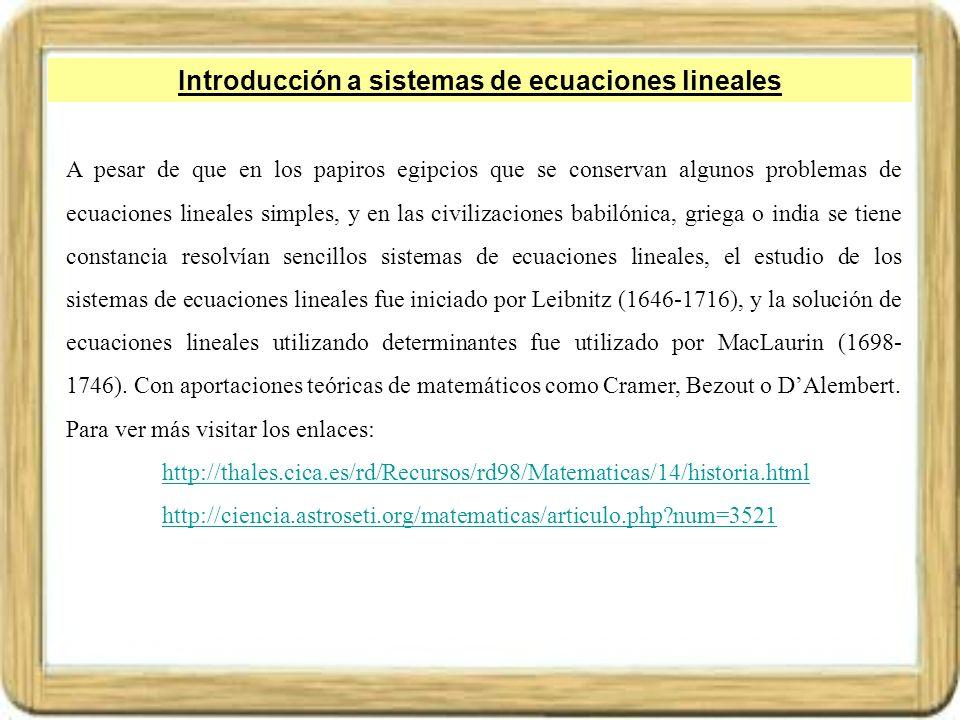 Introducción a sistemas de ecuaciones lineales A pesar de que en los papiros egipcios que se conservan algunos problemas de ecuaciones lineales simple