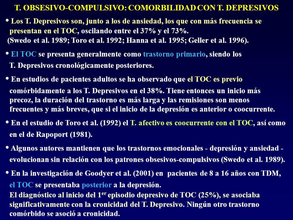 T. OBSESIVO-COMPULSIVO: COMORBILIDAD CON T. DEPRESIVOS Los T. Depresivos son, junto a los de ansiedad, los que con más frecuencia se presentan en el T